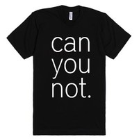 can you not-Unisex Black T-Shirt