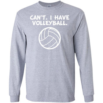 Can't. I Have Volleyball. Funny Sports T-Shirt -01  LS Ultra Cotton Tshirt