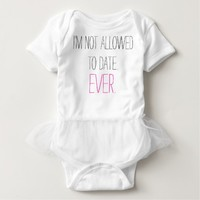 Funny I'm Not Allowed to Date baby girl humorous T-shirt