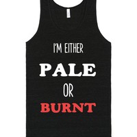 I'M EITHER PALE OR BURNT PALE GIRL PROBS | Tank Top | SKREENED