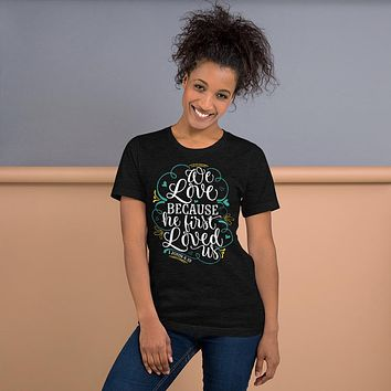 We Love Because He First Loved Us Short-Sleeve Unisex T-Shirt