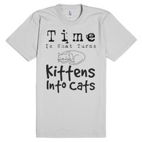 Time is what turns kittens into cats-Unisex Silver T-Shirt