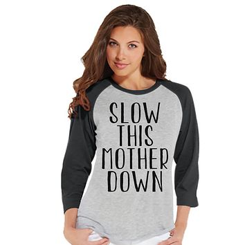 Funny Mom Shirt - Slow This Mother Down - Womens Grey Raglan T-shirt - Women's Baseball Tee - Gift For Mom - Mother's Day Gift for Her