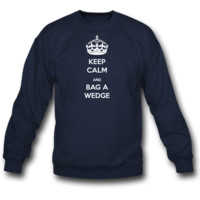 Keep Calm and Bag a Wedge Sweatshirt Crewneck