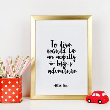 Peter Pan Quotes To Live Will Be An Awfully Big Adventure Adventure Awaits Nursery Wall Art Nursery Decor Nursery Prints Kids Gift Printable