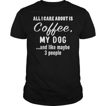 All I Care About Is Coffee My Dog T-Shirt Guys Tee
