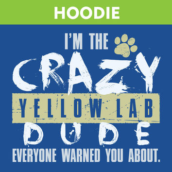 I'm The Crazy Yellow Lab Dude - Hoodie