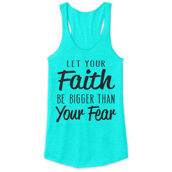 Let Your Faith Racerback Tank - tri blend, beautiful quote, workout clothing, motivational tanks, inspirational tops, faith