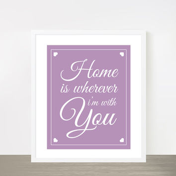 """Home is wherever I'm with you - lilac purple love typography poster 8x10"""""""