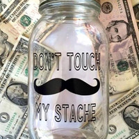 Don't Touch My Stache // Mason Jar Bank