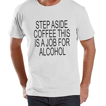 Custom Party Shop Men's Step Aside Coffee This Is A Job For Alcohol Funny T-shirt