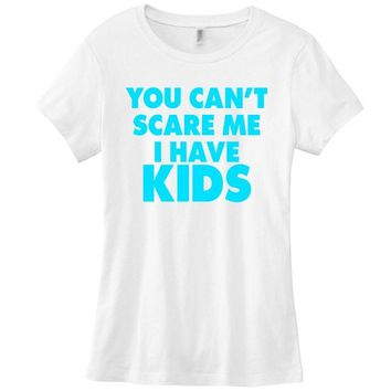You Can't Scare Me I Have Kids Womens T-shirt