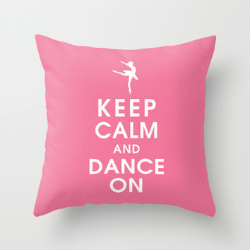 Keep Calm and Dance On Throw Pillow by KeepCalmShop