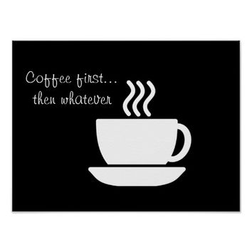 Coffee first... then whatever -- art print