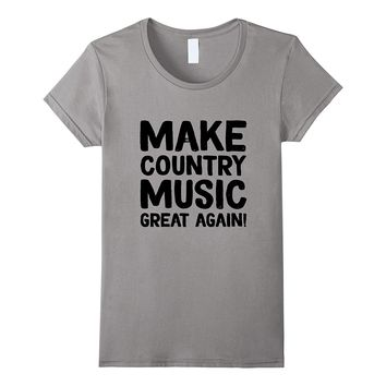 Make Country Music Great Again T-shirt Funny Music Tee