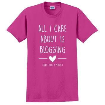 All I care is blogging T Shirt