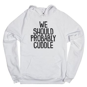 We Should Probably Cuddle-Unisex White Hoodie