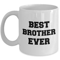 Best Brother Ever - Gift for Brother - Funny Brother Coffee Mug - Unique Ceramic Gifts Idea
