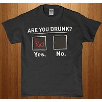 Are you drunk? Yes or no funny adult unisex men and women's t-shirt