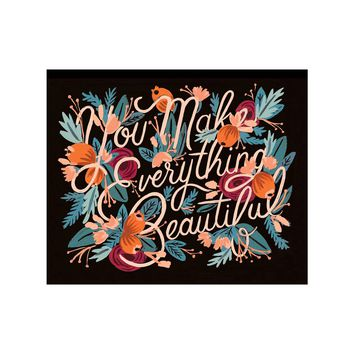 You Make Everything Beautiful Art Print