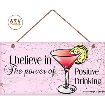 """Drinking Sign, I Believe In The Power Of Positive Drinking, Funny Sign, Weatherproof, 5""""x10"""" Wall Plaque, Cocktail Drink, Pink Crackle Wood"""