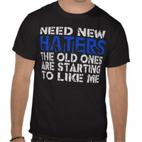 Need New Haters -- T-Shirt from Zazzle.com