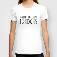 Mother Of Dogs - Game of Thrones Funny Quote T-shirt by Kris James