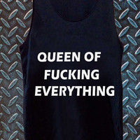 Queen of Fucking Everything inspired best customized design for Tank top Mens and Tank top Girls , sizes S - XXL