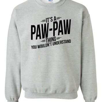 It's a paw paw thing you wouldn't understand  sweatshirt funny cool best gift for him gift for grandparents family sweater