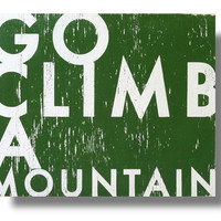 Go Climb a Mountain 16.5 x 21