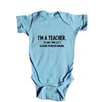 I'm A Teacher To Save Time Let's Assume I'm Never Wrong Teachers School Education Student Students Children SGAL9 Baby Onesuit / Tee