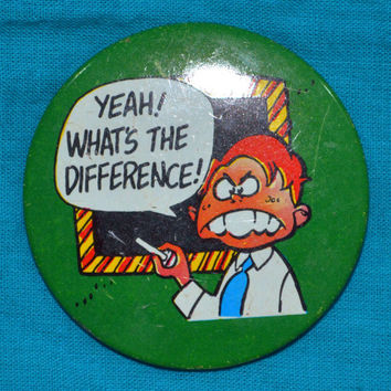 Vintage Funny What's The Difference Button Pinback Badge Pin