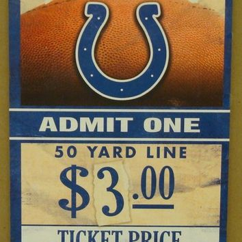 "INDIANAPOLIS COLTS GAME TICKET ADMIT ONE COLTS STRONG WOOD SIGN 6""X12'' NEW"