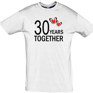 30 years together,anniversary gift,gift ideas,gift for mom,gift for dad,gift for husband,gift for wife,romantic shirt,personalized shirt