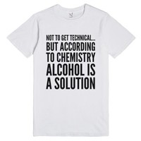 Not To Get Technical...but According To Chemistry, Alcohol Is A Sol...