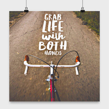 Gifts for Cyclists | Grab Life With Both Hands | Bicycle Art Poster | Photo Art Gift