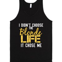 I Didn't Choose the Blonde Life It Chose Me Tank-Unisex Black Tank