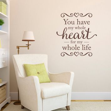 You have my whole Heart Wall Decal - for my whole life Decal - Love Wall Quotes - Large