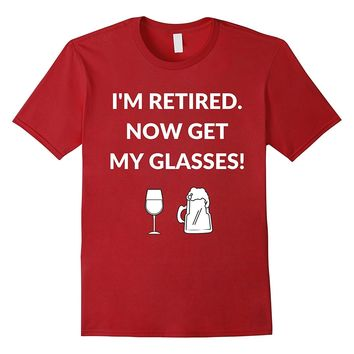 I'm Retired Now Get My Glasses Funny Retirement T-Shirt