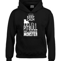 Keep Calm Its a Pitbull Not a Freakin Monster  - Hoodie