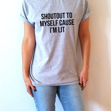 Shoutout to myself cause I'm lit  Unisex T-shirt for womens Tumblr Tshirt teens Sassy and Funny Girl T-shirt christmas gift