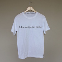 lol ur not justin bieber - White