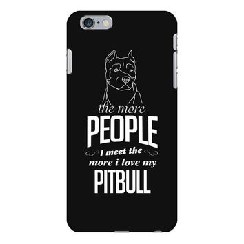 The More People I Meet The More I Love My Pitbull Gifts iPhone 6/6s Plus Case