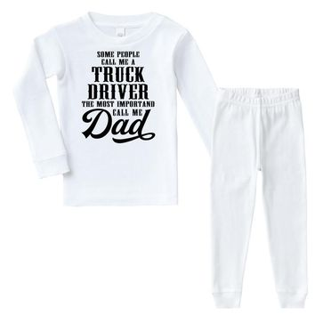 Some People Call Me a Truck Driver The Most Important Call Me Dad Infant long sleeve pajama set