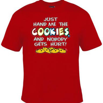 just hand me the cookies and nobody gets hurt screen print Cool Funny Humorous clothes T Shirts Tees, Rude Tees T-Shirt designs graphic
