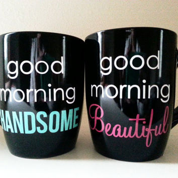 Good Morning Beautiful - Good Morning Handsome - Coffee Mugs - His and Hers - His and Hers Gifts - Good Morning Beautiful Mug - Good Morning - Wedding Gift - Housewarming Gift