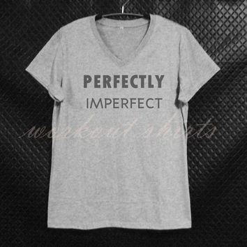 V neck shirt Perfectly imperfect short sleeve tshirt teen girl/ women clothes size S M L XL workout shirts/ printed t shirt