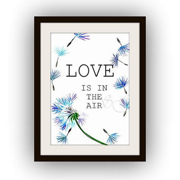 Love is in the air, Inspirational Quotes, Printable Wall Art, watercolor painting, Picture print, kids poster, dandelion decals, romantic