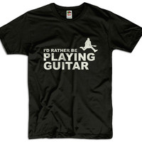 I'd Rather Be Playing Guitar Men Women Ladies Funny Joke Geek Clothes T shirt Tee Music Gift Present