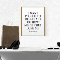 The Office I Want People to Be Afraid of How Much They Love Me Michael Scott TV Quote Funny Wall Art Printable Wall Art Fashion Quote Art